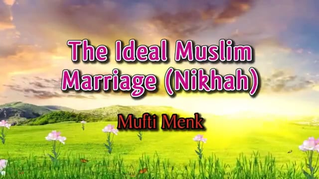 The Ideal Muslim Marriage (Nikhah) ᴴᴰ ┇ Must Watch ┇ by Mufti Ismail Menk